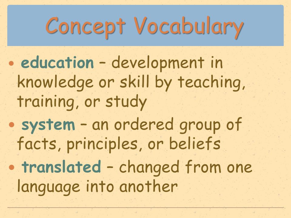 Concept Vocabulary education – development in knowledge or skill by teaching, training, or study system – an ordered group of facts, principles, or be