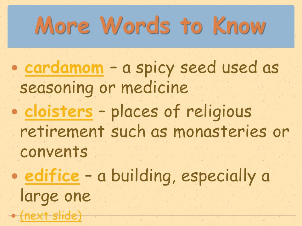 More Words to Know cardamom – a spicy seed used as seasoning or medicinecardamom cloisters – places of religious retirement such as monasteries or con
