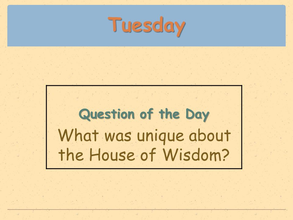 Tuesday Question of the Day What was unique about the House of Wisdom?