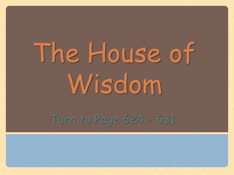The House of Wisdom Turn to Page 624 - 631.