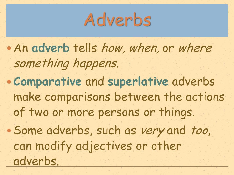 Adverbs An adverb tells how, when, or where something happens. Comparative and superlative adverbs make comparisons between the actions of two or more