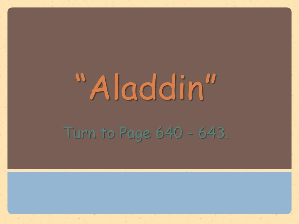 """Aladdin"" Turn to Page 640 - 643."