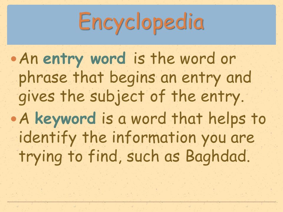 Encyclopedia An entry word is the word or phrase that begins an entry and gives the subject of the entry. A keyword is a word that helps to identify t