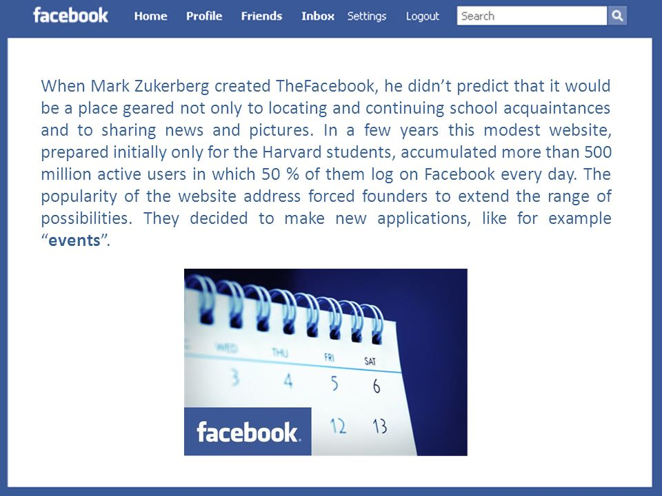 When Mark Zukerberg created TheFacebook, he didn't predict that it would be a place geared not only to locating and continuing school acquaintances and to sharing news and pictures.