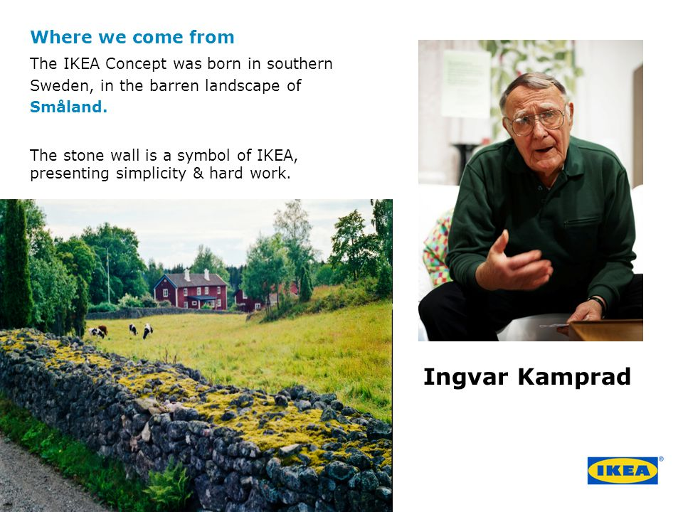 Where we come from The IKEA Concept was born in southern Sweden, in the barren landscape of Småland.