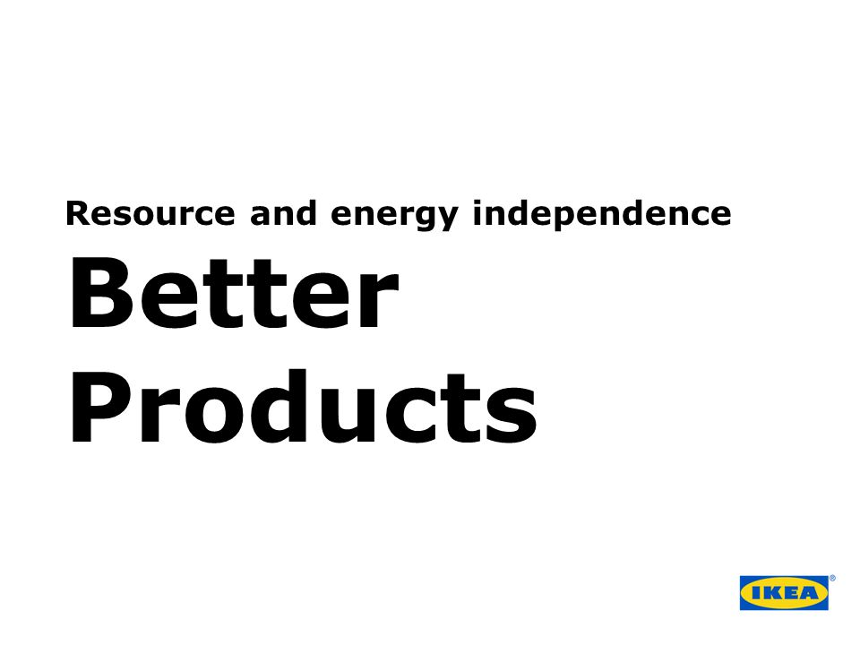 Resource and energy independence Better Products