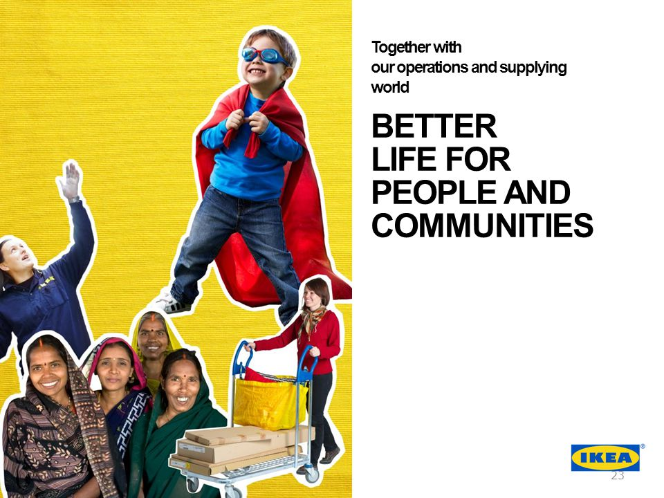 BETTER LIFE FOR PEOPLE AND COMMUNITIES Together with our operations and supplying world 23