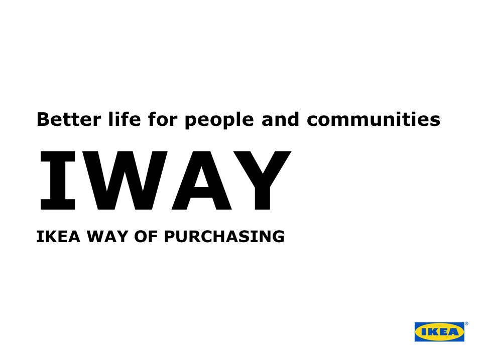 Better life for people and communities IWAY IKEA WAY OF PURCHASING
