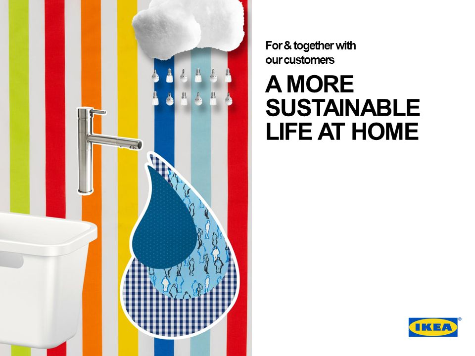 A MORE SUSTAINABLE LIFE AT HOME For & together with our customers