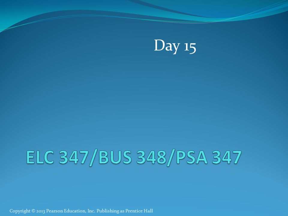 Copyright © 2013 Pearson Education, Inc. Publishing as Prentice Hall Day 15