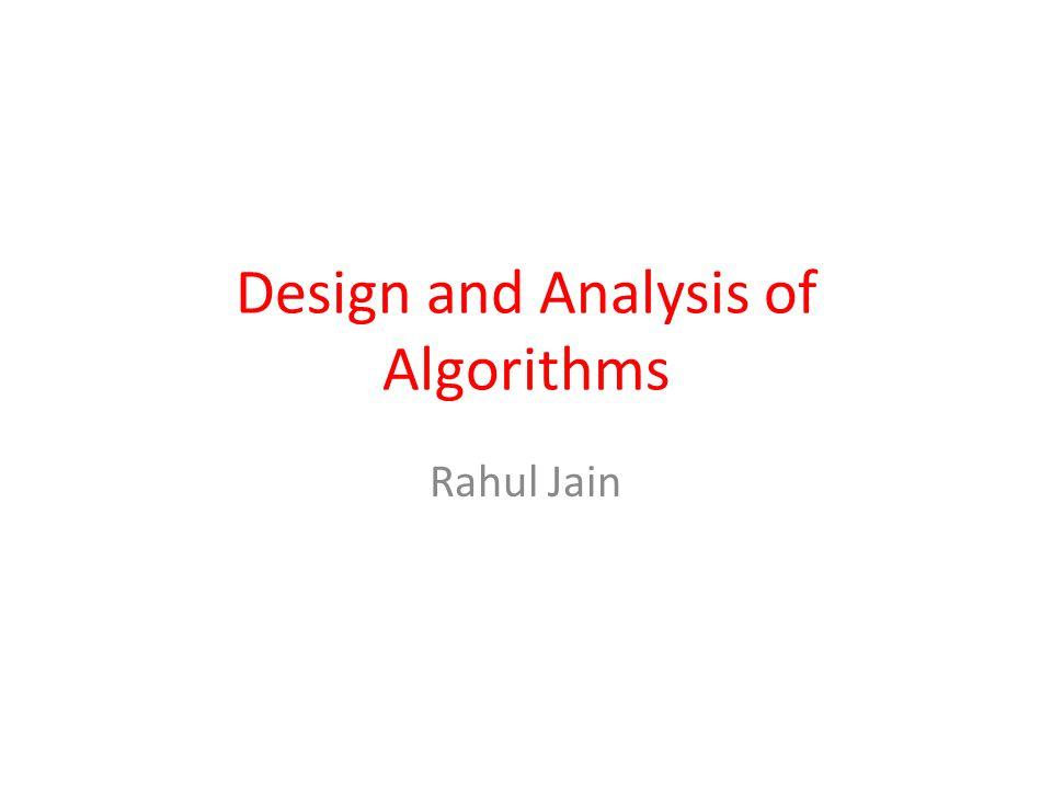 Design and Analysis of Algorithms Rahul Jain