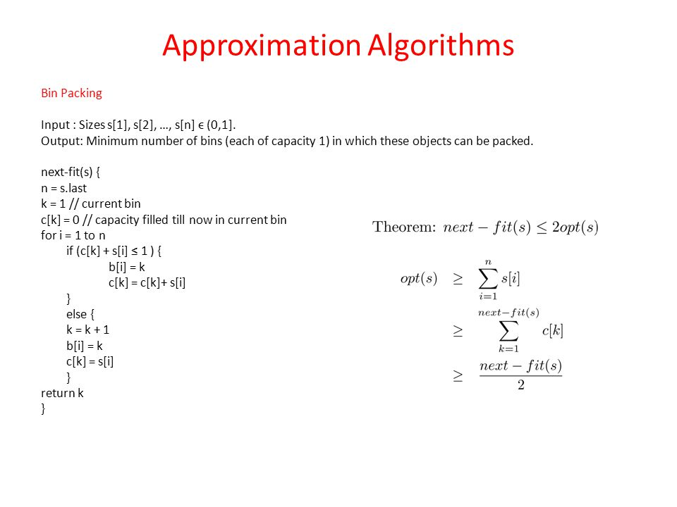 Approximation Algorithms Bin Packing Input : Sizes s[1], s[2], …, s[n] ϵ (0,1].