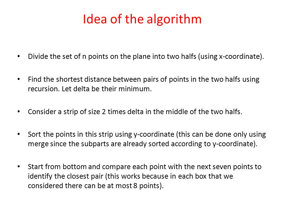 Idea of the algorithm Divide the set of n points on the plane into two halfs (using x-coordinate).
