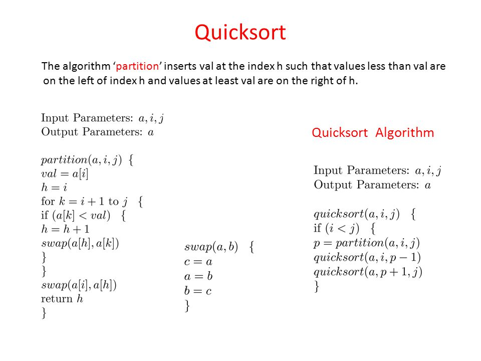 Quicksort The algorithm 'partition' inserts val at the index h such that values less than val are on the left of index h and values at least val are o