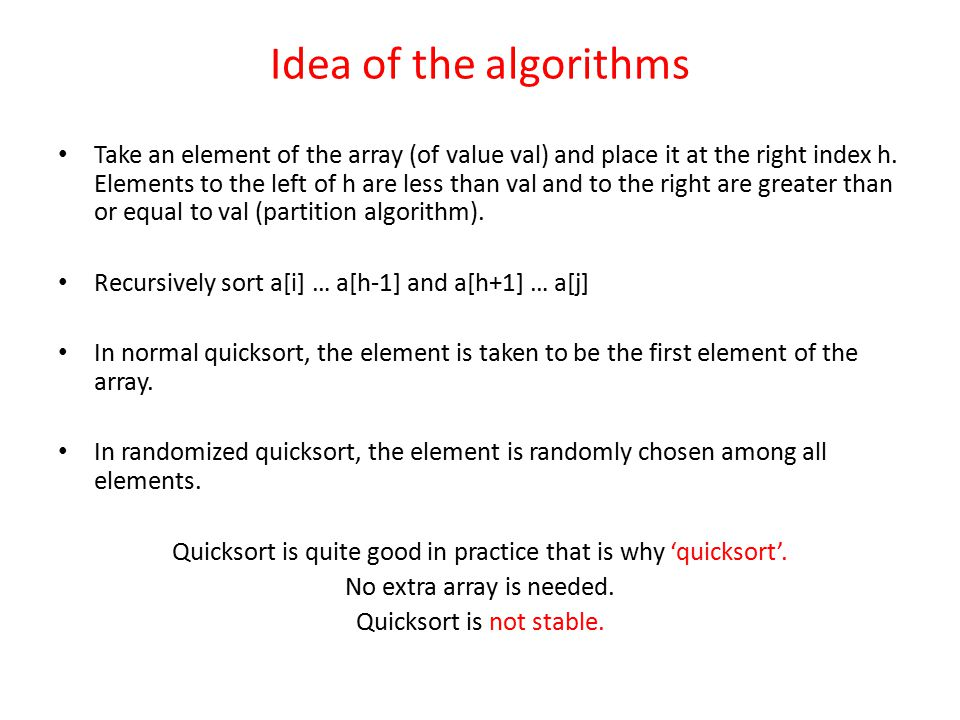 Idea of the algorithms Take an element of the array (of value val) and place it at the right index h.