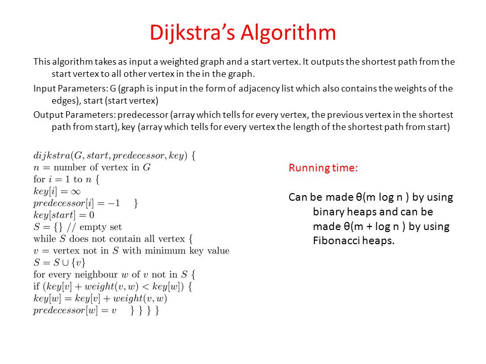 Dijkstra's Algorithm This algorithm takes as input a weighted graph and a start vertex.