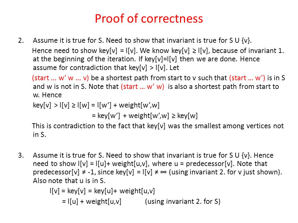 Proof of correctness 2.Assume it is true for S.Need to show that invariant is true for S U {v}.