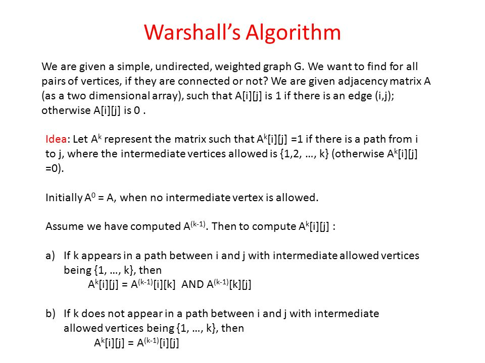 Warshall's Algorithm We are given a simple, undirected, weighted graph G.