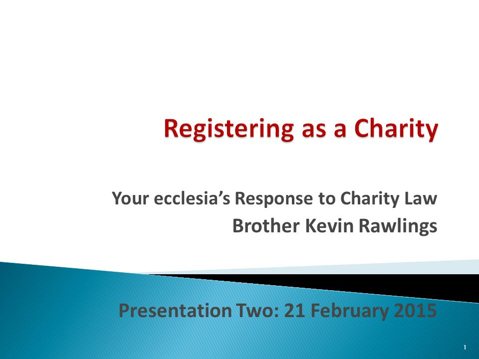 Charitable status and the CMPA 'reflection' day My question for Walsall Christadelphians: -must an ecclesia by virtue of its existence or size register as a charity, or -does an ecclesia have a choice whether or not to become a charity.