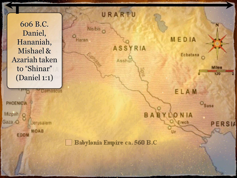 2 606 B.C. Daniel, Hananiah, Mishael & Azariah taken to Shinar (Daniel 1:1)