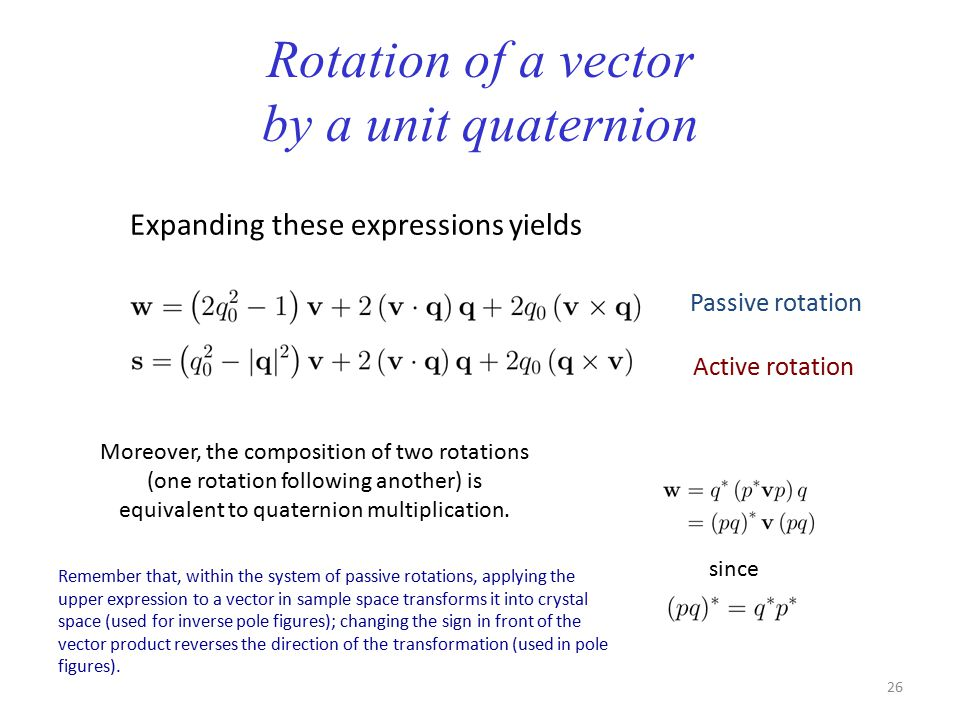 Rotation of a vector by a unit quaternion Expanding these expressions yields Passive rotation Active rotation Moreover, the composition of two rotatio