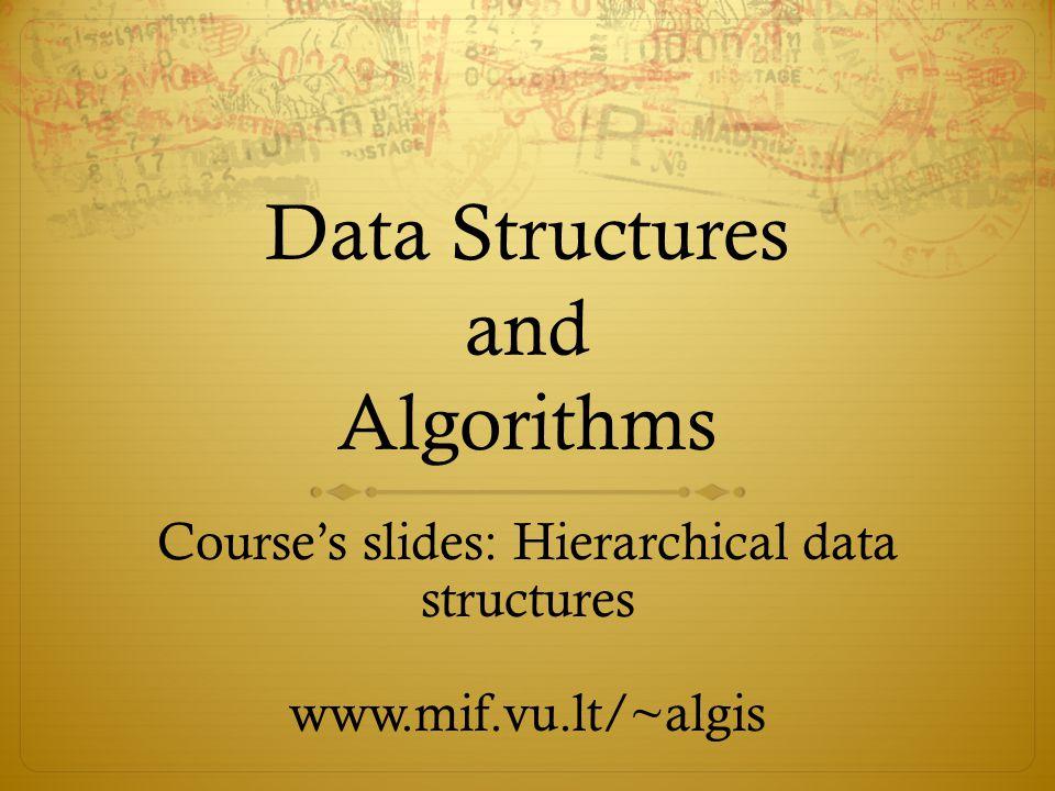Data Structures and Algorithms Course's slides: Hierarchical data structures www.mif.vu.lt/~algis