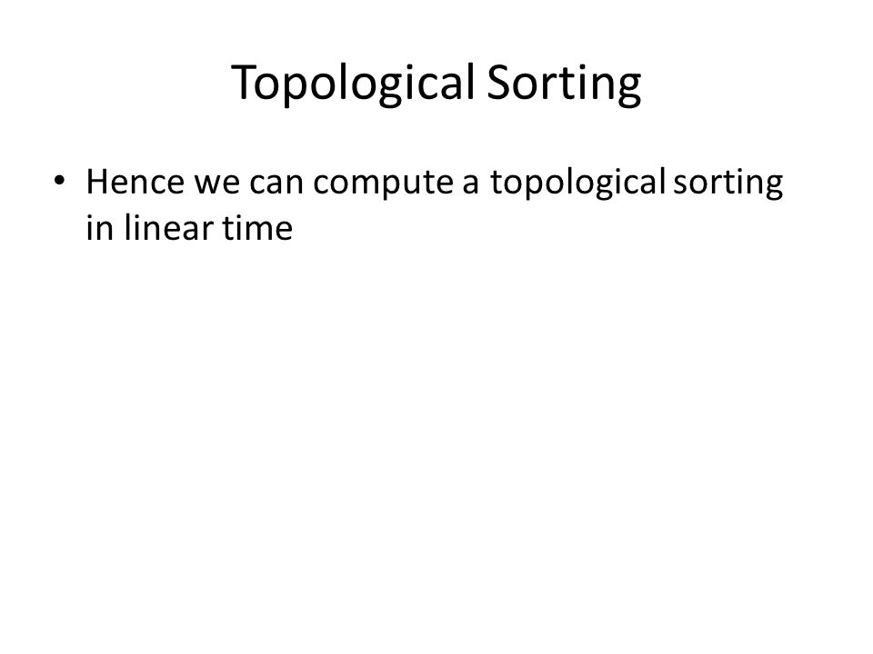Topological Sorting Hence we can compute a topological sorting in linear time