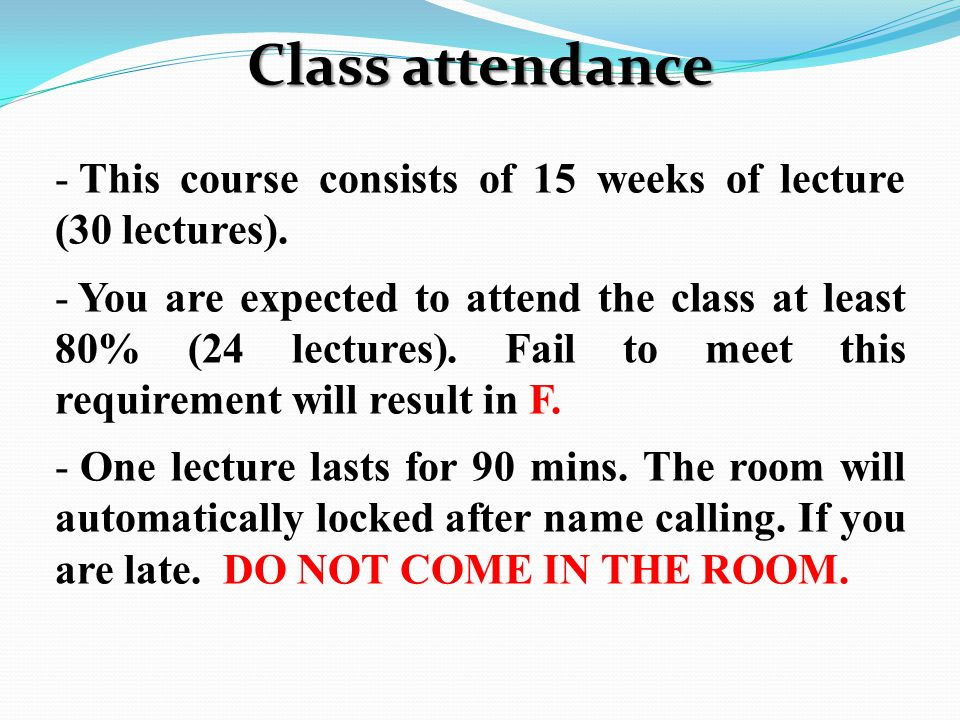 Class attendance - This course consists of 15 weeks of lecture (30 lectures).