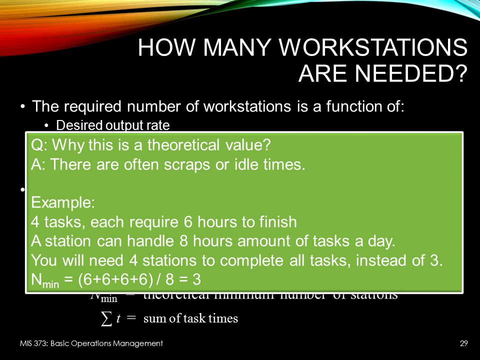 HOW MANY WORKSTATIONS ARE NEEDED? The required number of workstations is a function of: Desired output rate The ability to combine tasks into a workst