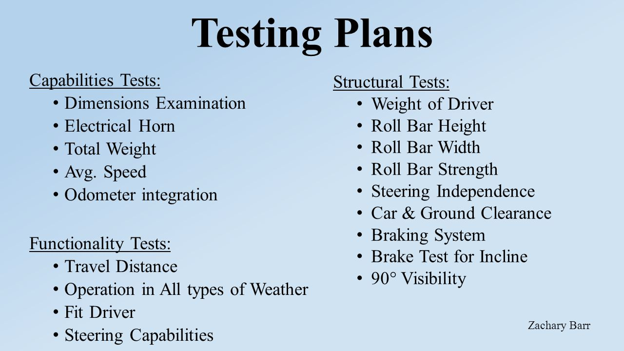 Testing Plans Capabilities Tests: Dimensions Examination Electrical Horn Total Weight Avg. Speed Odometer integration Functionality Tests: Travel Dist