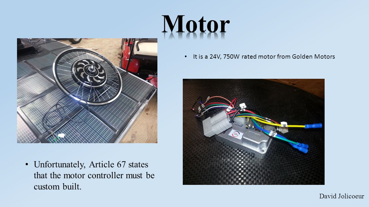 It is a 24V, 750W rated motor from Golden Motors Unfortunately, Article 67 states that the motor controller must be custom built.