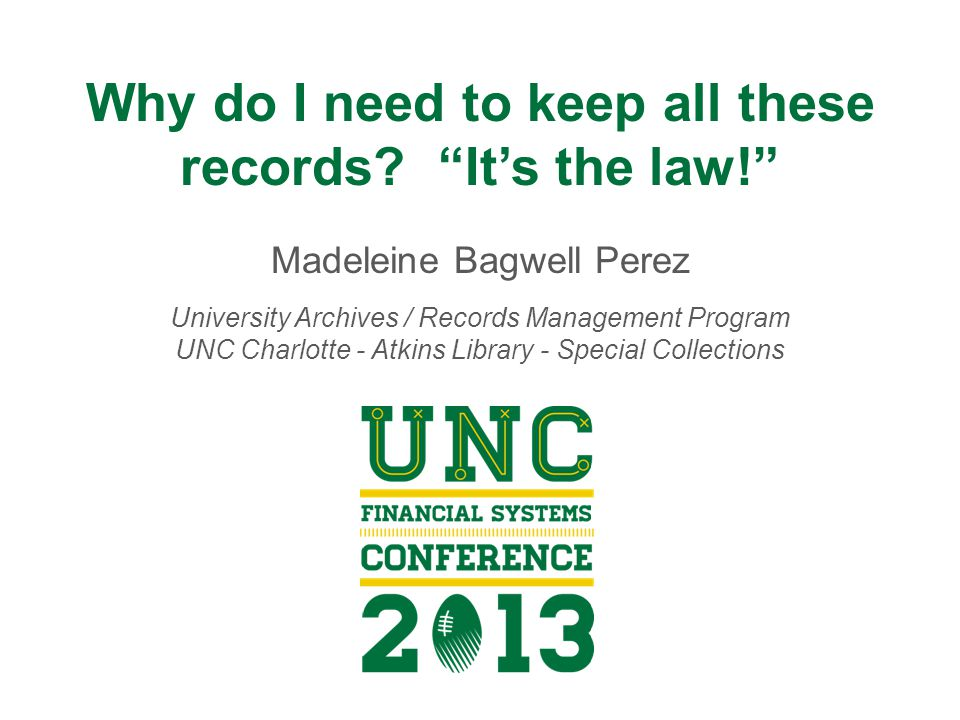 Records Management Program at UNC Charlotte Continued Currently use UNC (System) General Records Retention and Disposition Schedule (approved 2007) as default.