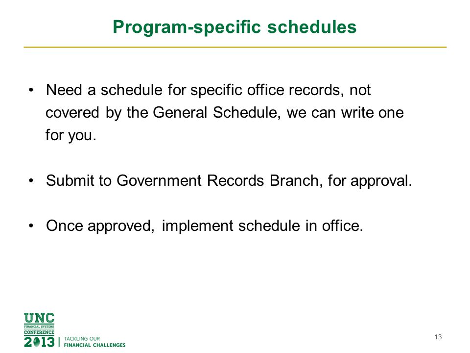 Program-specific schedules Need a schedule for specific office records, not covered by the General Schedule, we can write one for you.