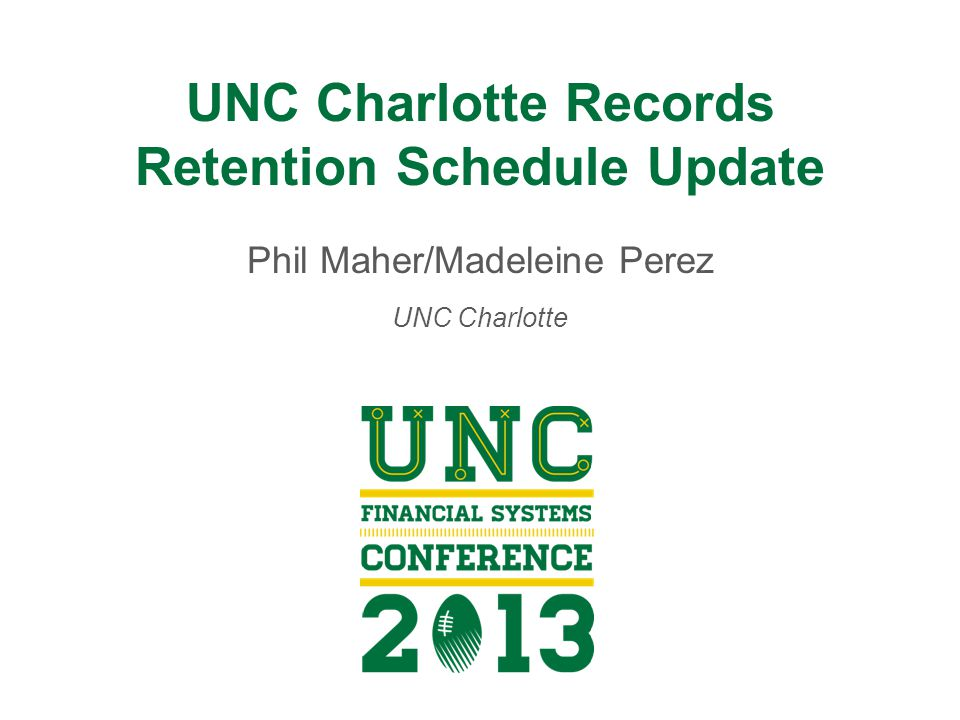UNC Charlotte Records Retention Schedule Update Phil Maher/Madeleine Perez UNC Charlotte