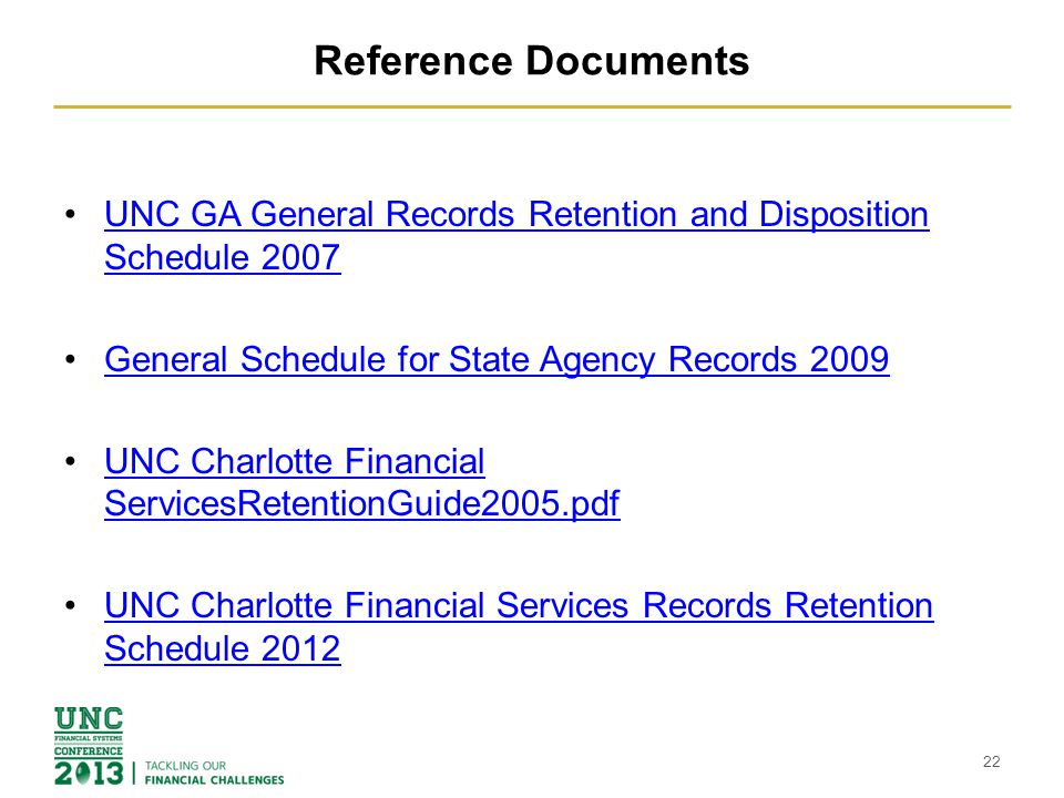 Reference Documents UNC GA General Records Retention and Disposition Schedule 2007UNC GA General Records Retention and Disposition Schedule 2007 General Schedule for State Agency Records 2009 UNC Charlotte Financial ServicesRetentionGuide2005.pdfUNC Charlotte Financial ServicesRetentionGuide2005.pdf UNC Charlotte Financial Services Records Retention Schedule 2012UNC Charlotte Financial Services Records Retention Schedule 2012 22