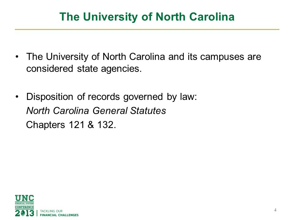 The University s Records are Public Records Unless specifically exempted by law, the records of The University of North Carolina, a State-supported institution, are public records as defined by Chapters 121 and 132 of the General Statutes of North Carolina: Public record or public records shall mean all documents, papers, letters, maps, books, photographs, films, sound recordings, magnetic or other tapes, electronic data-processing records, artifacts, or other documentary material, regardless of physical form or characteristics, made or received pursuant to law or ordinance in connection with the transaction of public business by any agency of North Carolina government or its subdivisions.
