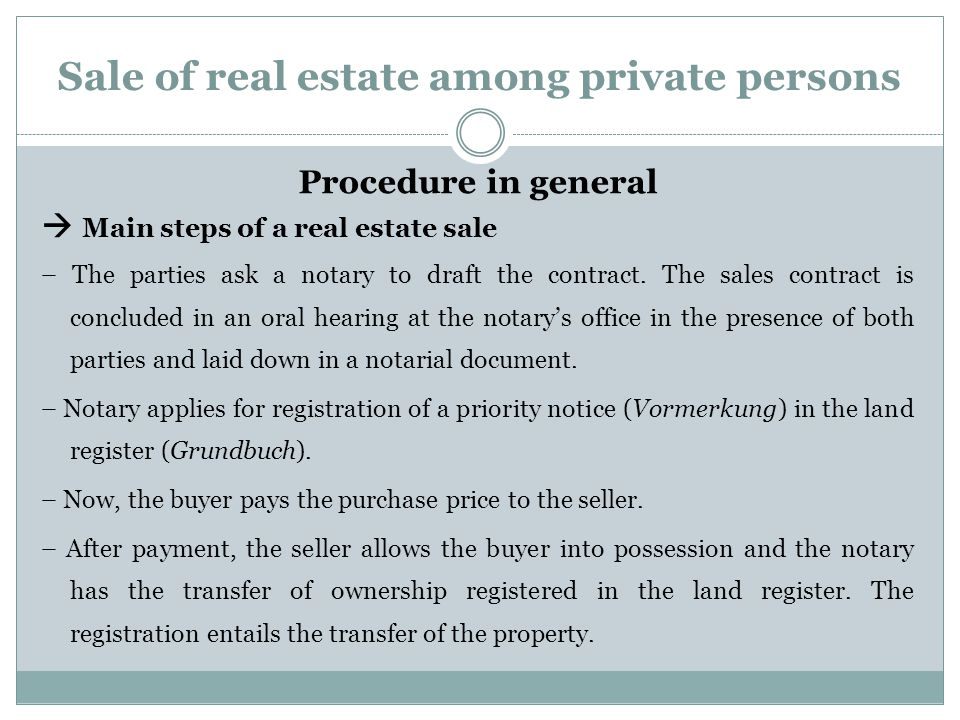Sale of real estate among private persons Procedure in general  Main steps of a real estate sale – The parties ask a notary to draft the contract. Th