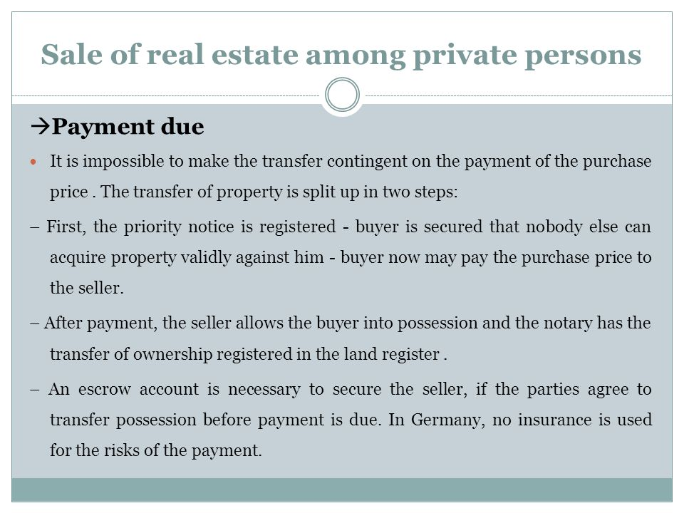  Payment due It is impossible to make the transfer contingent on the payment of the purchase price. The transfer of property is split up in two steps