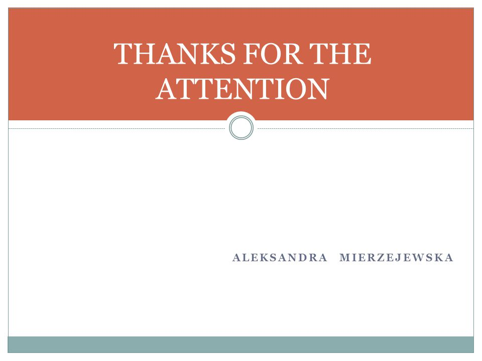 ALEKSANDRA MIERZEJEWSKA THANKS FOR THE ATTENTION