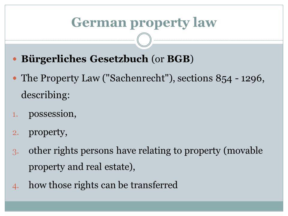 German property law Bürgerliches Gesetzbuch (or BGB) The Property Law (