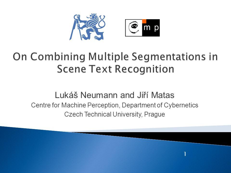 Lukáš Neumann and Jiří Matas Centre for Machine Perception, Department of Cybernetics Czech Technical University, Prague 1