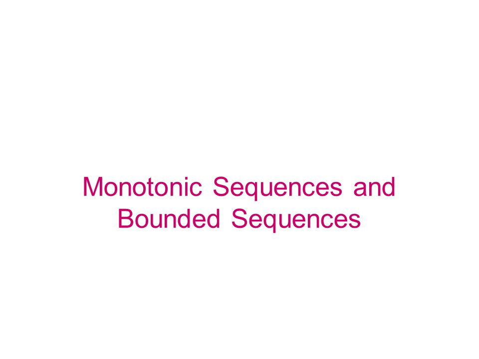 Monotonic Sequences and Bounded Sequences