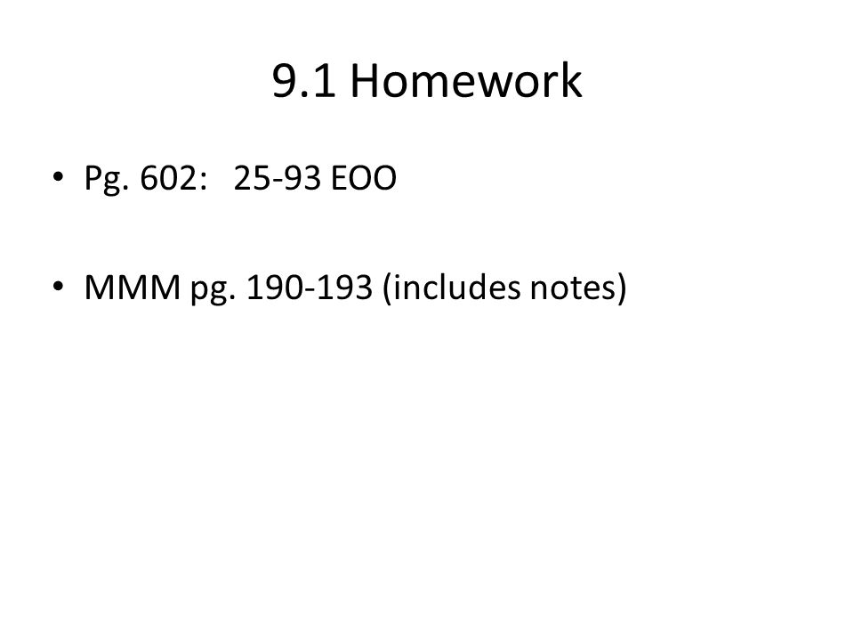 9.1 Homework Pg. 602: 25-93 EOO MMM pg. 190-193 (includes notes)
