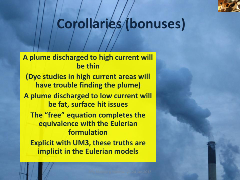 Corollaries (bonuses) EPA Modeling Webinar 22-24 Jan 2013 A plume discharged to high current will be thin (Dye studies in high current areas will have