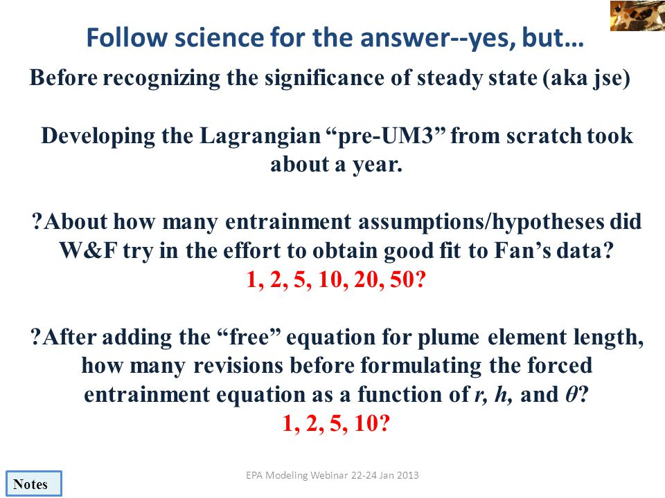 Follow science for the answer--yes, but… EPA Modeling Webinar 22-24 Jan 2013 Before recognizing the significance of steady state (aka jse) Developing