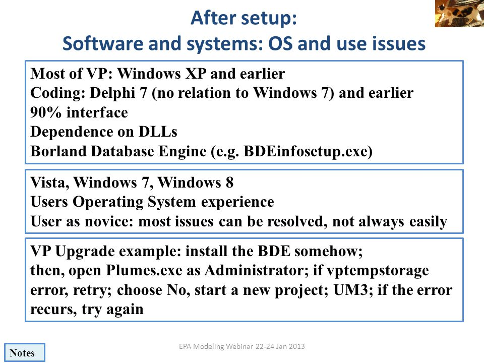 After setup: Software and systems: OS and use issues EPA Modeling Webinar 22-24 Jan 2013 Most of VP: Windows XP and earlier Coding: Delphi 7 (no relat