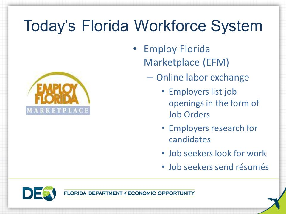 Employ Florida Marketplace (EFM) –O–Online labor exchange Employers list job openings in the form of Job Orders Employers research for candidates Job