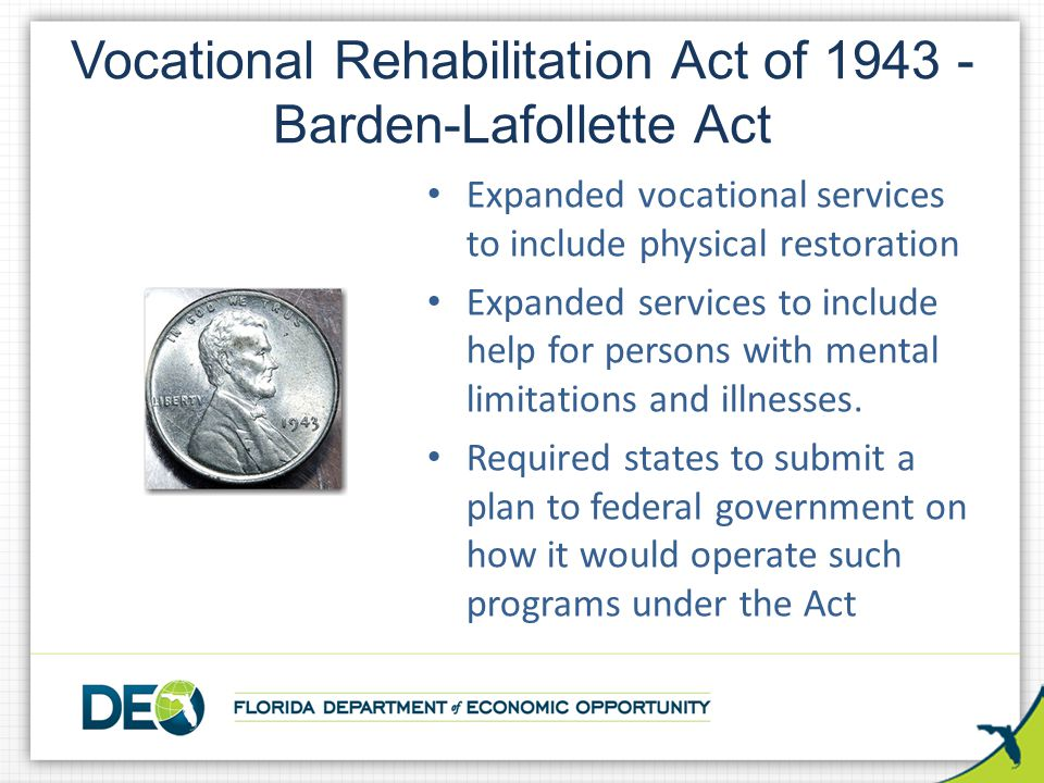 Vocational Rehabilitation Act of 1943 - Barden-Lafollette Act Expanded vocational services to include physical restoration Expanded services to includ