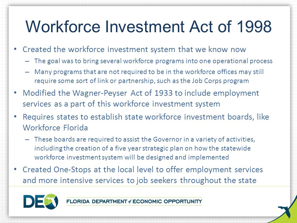 Created the workforce investment system that we know now – The goal was to bring several workforce programs into one operational process – Many progra