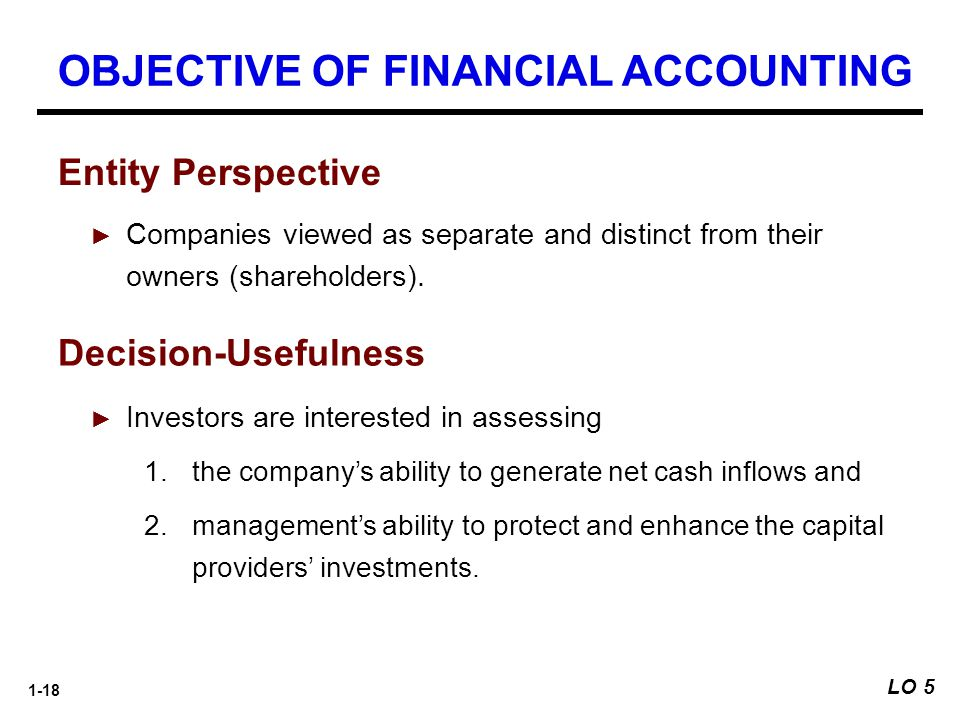 1-18 Decision-Usefulness ► Investors are interested in assessing 1.the company's ability to generate net cash inflows and 2.management's ability to pr